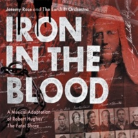 """Jeremy Rose Iron In The Blood: A Musical Adaptation Of Robert Hughes' """"The Fatal Shore"""""""