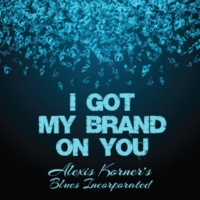 Alexis Korner's Blues Incorporated I Got My Brand on You