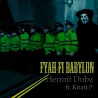 Hermit Dubz feat. Knati P Fyah Fi Babylon
