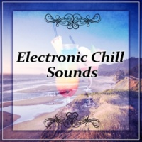 Electronic Music Masters Electronic Chill Sounds ‐ Electronic Sounds, Chill Out Lounge Music, Chill Out City