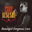 EXILE ATSUSHI Beautiful Gorgeous Love