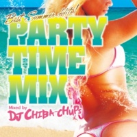V.A. PARTY TIME MIX -Best Summer Hits!- Mixed by DJ CHIBA-CHUPS