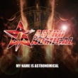 Astronomical (JAPAN) MY NAME IS ASTRONOMICAL