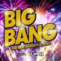V.A. BIG BANG -THE BEST HARDSTYLE EDM- mixed by DJ WAVA