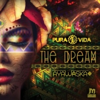 Pura Vida & Pura Vida & Ayawaska & Ayawaska The Dream