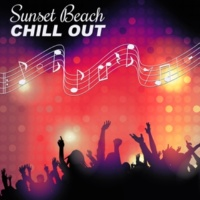 Beautiful Sunset Beach Chillout Music Collection Sunset Beach Chill Out ‐ Sunrise, Beach Party, Sun Salutation Afterparty