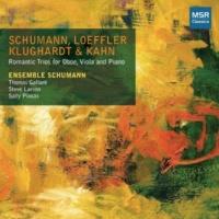 Ensemble Schumann Schumann, Loeffler, Klughardt & Kahn: Romantic Trios for Oboe, Viola and Piano