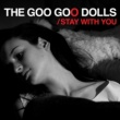 The Goo Goo Dolls Stay With You