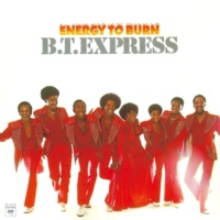 B.T. EXPRESS ENERGY TO BURN
