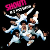 B.T. EXPRESS SHOUT! (SHOUT IT OUT)