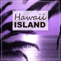 Hawaii Chillout Music Hawaii Island ‐ Chill Out From Hawaii, Island Jungle
