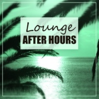 After Hours Club Lounge After Hours ‐ Positive Energy, Lounge Relax, Chill Everyday