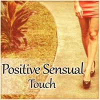 Positive & Happy Music Zone Positive Sensual Touch ‐ Erotic Massage, Sensual Touch, Positive Vibes & Pure Desires