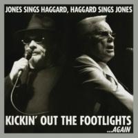 George Jones Kickin' Out The Footlights... Again: Jones Sings Haggard, Haggard Sings Jones