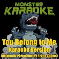 Monster Karaoke You Belong to Me (Originally Performed By Bryan Adams) [Karaoke Version]