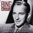 Bing Crosby Crosby Classics [Songs From His Famous Radio Broadcasts]