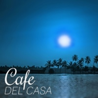 Electronic Music Masters Cafe Del Casa ‐ Chill Out Good for Relax and Spending Free Time