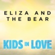 """Eliza And The Bear Kids In Love [From """"Kids In Love"""" Original Motion Picture Soundtrack]"""