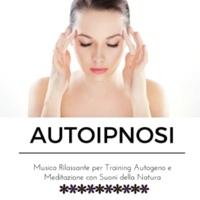 Musica Rilassante & Benessere Autoipnosi - Musica Rilassante per Training Autogeno e Meditazione con Suoni della Natura