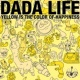 Dada Life Yellow Is The Color Of Happiness