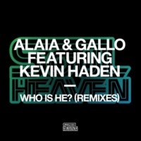 Alaia & Gallo Who Is He? (feat. Kevin Haden) [Remixes]