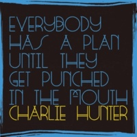 Charlie Hunter Everybody Has A Plan Until They Get Punched In The Mouth