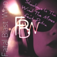 Fatal Blast Whip feat. Petra Shadows in the Wind (Album Version)
