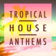 V.A. TROPICAL HOUSE ANTHEMS