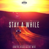 Dimitri Vegas & Like Mike Stay A While(Radio Edit)