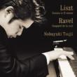 辻井伸行 リスト:ピアノ・ソナタ ロ短調 / ラヴェル:夜のガスパール