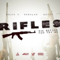 Dojia V/Husalah/Mozzy Rifles (Die Before You Try Me) [feat. Husalah & Mozzy]