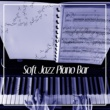 Paris Piano Music Ensemble Soft Jazz Piano Bar ‐ Easy Listening, Piano Lovers, Music Listening, Focus on Task