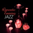 Romantic Moods Academy Romantic Evening Jazz ‐ Romantic Dinner, Jazz Piano, Easy Listening, Calmness Jazz, Sexy Massage