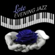 Romantic Beats for Lovers Late Evening Jazz ‐ Romantic Jazz, Sexy Piano, Night Songs, Evening Romance