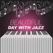 Sensual Piano Music Consort Beautiful Day with Jazz ‐ Smooth Jazz, Restaurant Piano Cafe, Easy Listening, Family Dinner, Blue Jazz