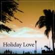 Summer Time Chillout Music Ensemble Holiday Love ‐ Beach Love, Summer Vibes