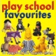 Play School Play School: Favourites
