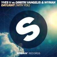 Yves V Vs Dimitri Vangelis & Wyman Daylight (With You) -Single
