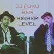 DJ FUKU HIGHER LEVEL feat. BES