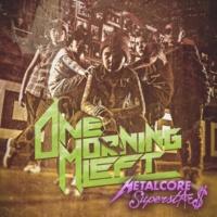 One Morning Left Metalcore Superstars