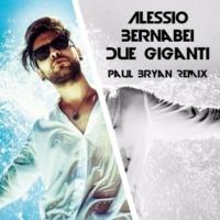 Alessio Bernabei Due giganti (Paul Bryan Remix)