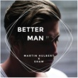 Martin Hulbert/Shaw Better Man (Martin Hulbert x Shaw)