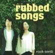 ロクセンチ rubbed songs