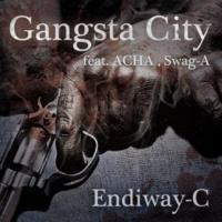 Endiway-C/ACHA/Swag-A Gangsta City (feat. ACHA & Swag-A)