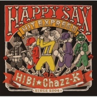 HIBI★Chazz-K HAPPY SAX HIT EXPRESS
