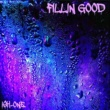 ISH-ONE FILLIN GOOD
