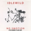 Idlewild No Emotion (Cucumber Club Mix)