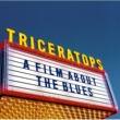 TRICERATOPS A FILM ABOUT THE BLUES