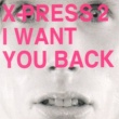 X-Press 2 I Want You Back