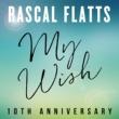 Rascal Flatts My Wish [10th Anniversary]